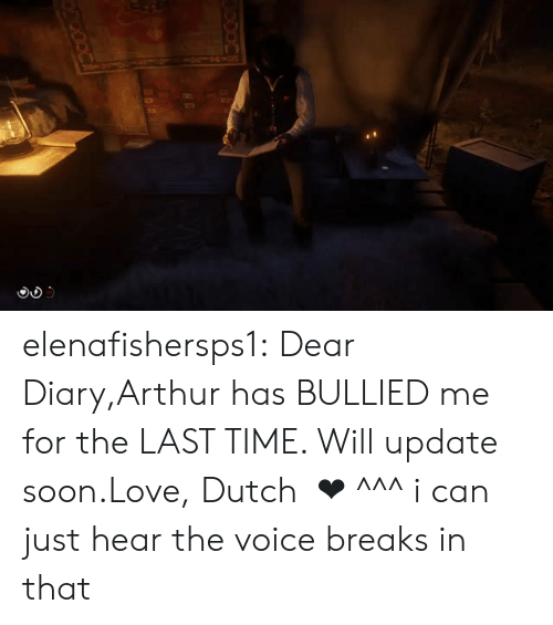 Arthur, Love, and Soon...: elenafishersps1:  Dear Diary,Arthur has BULLIED me for the LAST TIME. Will update soon.Love, Dutch   ❤︎     ^^^ i can just hear the voice breaks in that