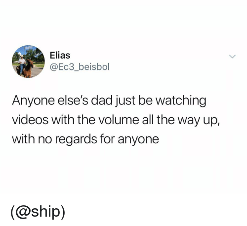 Dad, Videos, and Dank Memes: Elias  @Ec3_beisbol  Anyone else's dad just be watching  videos with the volume all the way up,  with no regards for anyone (@ship)