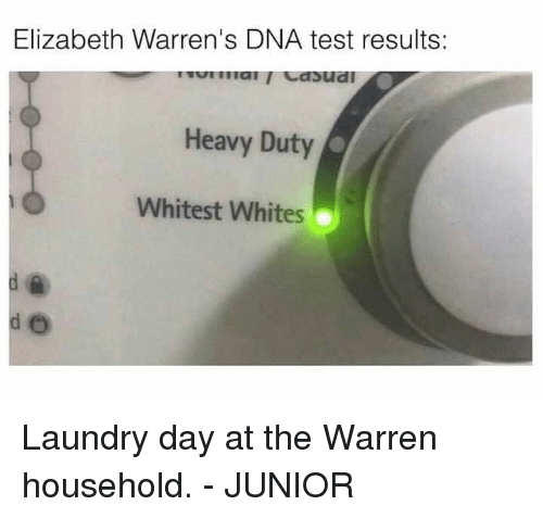 Laundry, Memes, and Test: Elizabeth Warren's DNA test results:  Heavy Duty  Whitest Whites Laundry day at the Warren household. - JUNIOR