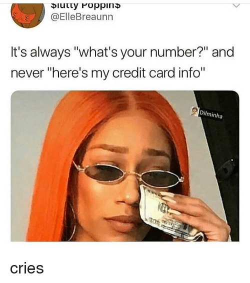 "Memes, Never, and 🤖: @ElleBreaunn  It's always ""what's your number?"" and  never ""here's my credit card info""  Dilminha cries"