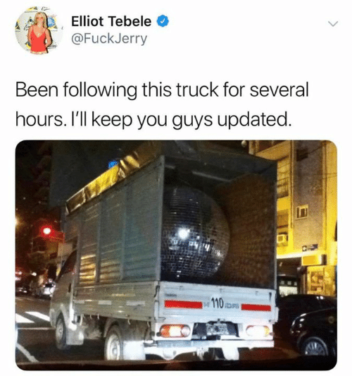 Fuckjerry: Elliot Tebele  @FuckJerry  Been following this truck for several  hours. I'll keep you guys updated.  23