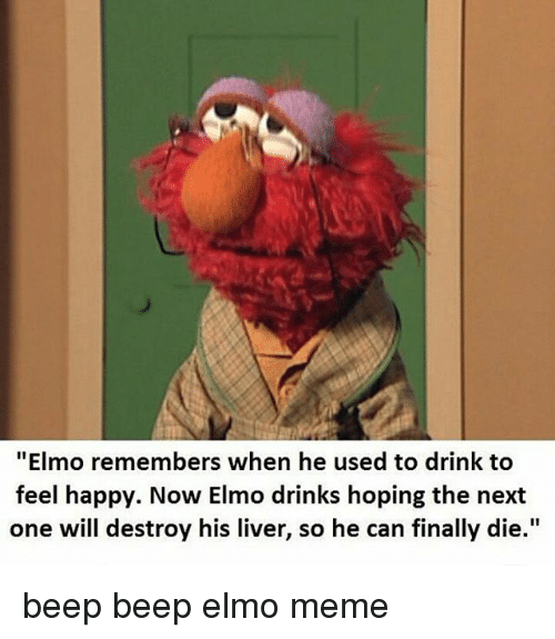 Elmo Remembers When He Used To Drink To Feel Happy Now Elmo Drinks