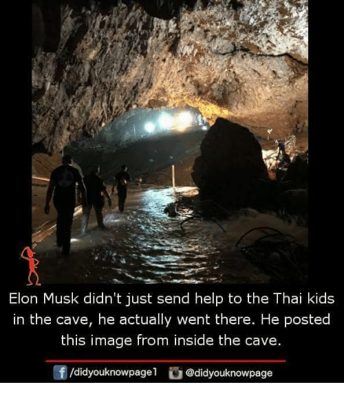 Memes, Help, and Image: Elon Musk didn't just send help to the Thai kids  in the cave, he actually went there. He posted  this image from inside the cave.  f/didyouknowpagel@didyouknowpage