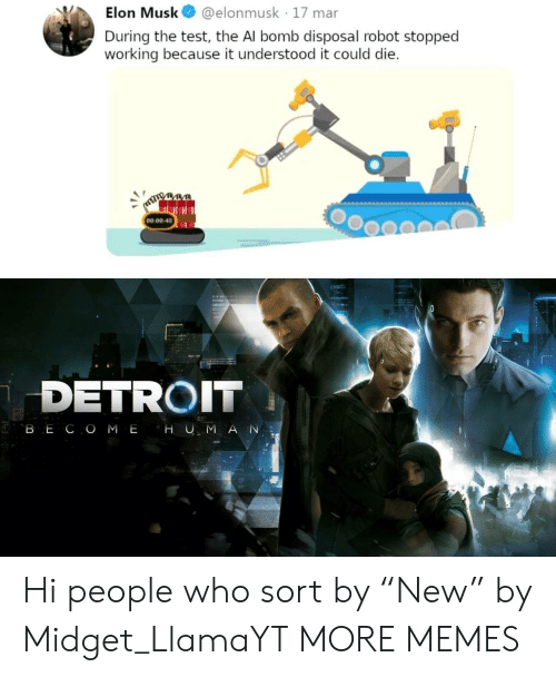 """Dank, Detroit, and Memes: Elon Musk@elonmusk 17 mar  During the test, the Al bomb disposal robot stopped  working because it understood it could die  00 ее 48  4  DETROIT Hi people who sort by """"New"""" by Midget_LlamaYT MORE MEMES"""