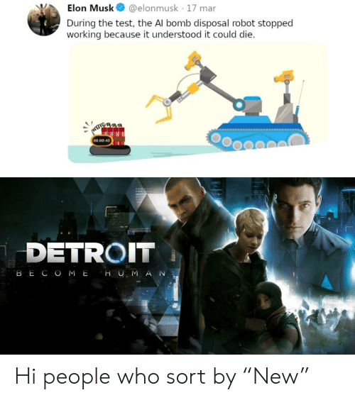 """Detroit, Test, and Elon Musk: Elon Musk@elonmusk 17 mar  During the test, the Al bomb disposal robot stopped  working because it understood it could die  00 ее 48  4  DETROIT Hi people who sort by """"New"""""""