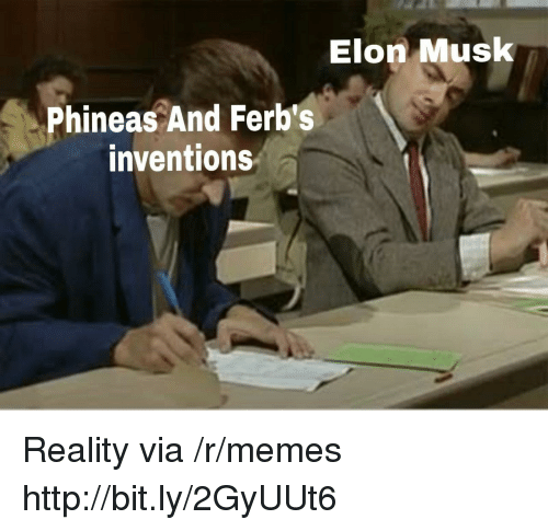 inventions: Elon Musk  Phineas And Ferb's  inventions Reality via /r/memes http://bit.ly/2GyUUt6