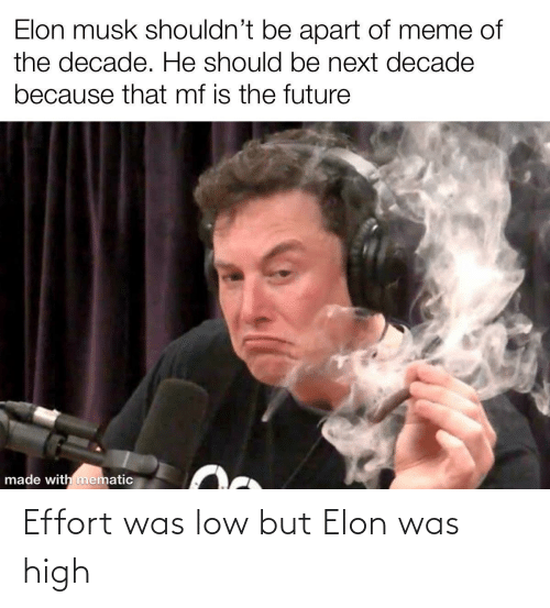 The Future: Elon musk shouldn't be apart of meme of  the decade. He should be next decade  because that mf is the future  made with mematic Effort was low but Elon was high