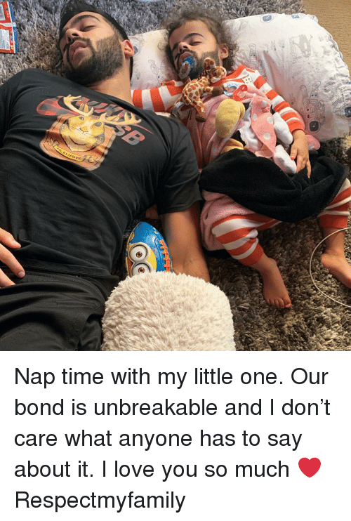 unbreakable: ELUSIVE Nap time with my little one. Our bond is unbreakable and I don't care what anyone has to say about it. I love you so much ❤️ Respectmyfamily