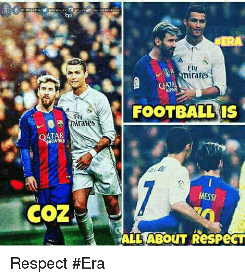 qat: Ely  Arai  COZ  Fly  irates  QAT  FOOTBALL IS  MESSI  ALL ABOUT ResPeCT Respect  #Era