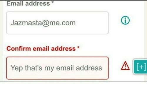 Me Com: Email address*  Jazmasta@me.com  Confirm email address*  Yep thats my email addressA  +]