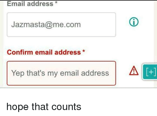 Me Com: Email address*  Jazmasta@me.com  Confirm email address*  Yep that's my email addressA  +] hope that counts