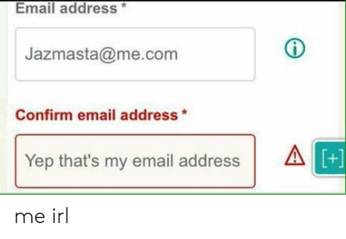 Me Com: Email address  Jazmasta@me.com  Confirm email address*  Yep that's my email address  A me irl