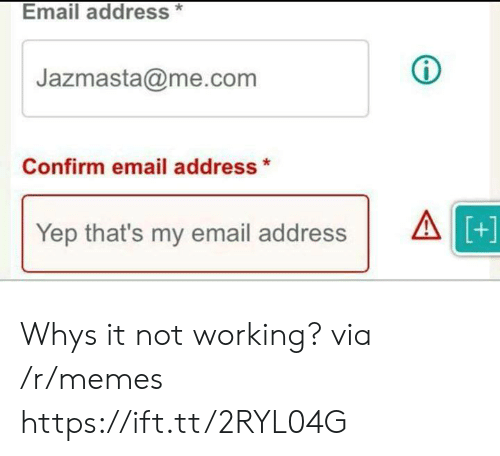 Me Com: Email address*  Jazmasta@me.com  Confirm email address*  Yep that's my email addressA  +] Whys it not working? via /r/memes https://ift.tt/2RYL04G
