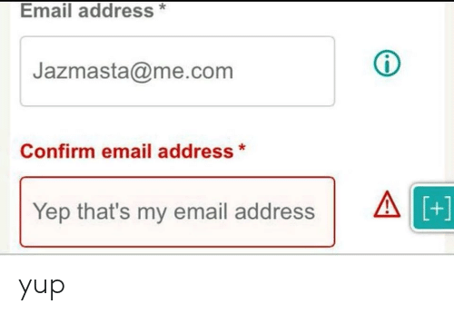 Me Com: Email address*  Jazmasta@me.com  Confirm email address*  Yep that's my email address  A yup