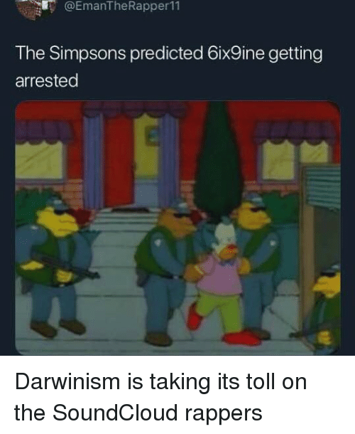 The Simpsons, SoundCloud, and The Simpsons: @EmanTheRapper11  The Simpsons predicted 6ix9ine getting  arrested Darwinism is taking its toll on the SoundCloud rappers