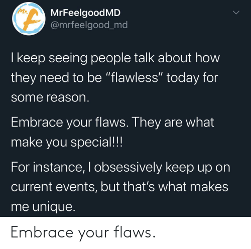 flaws: Embrace your flaws.