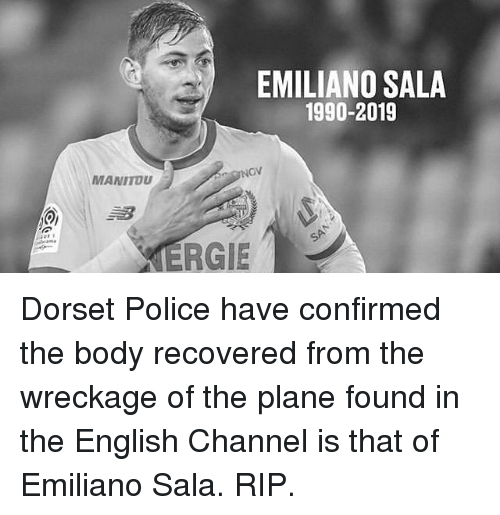 Memes, Police, and English: EMILIANO SALA  1990-2019  MANITOU  ERGIE Dorset Police have confirmed the body recovered from the wreckage of the plane found in the English Channel is that of Emiliano Sala. RIP.