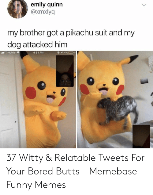 memebase: emily quinn  @xmxlyq  my brother got a pikachu suit and my  dog attacked him  6:34 PM  l T-Mobile ? 37 Witty & Relatable Tweets For Your Bored Butts - Memebase - Funny Memes