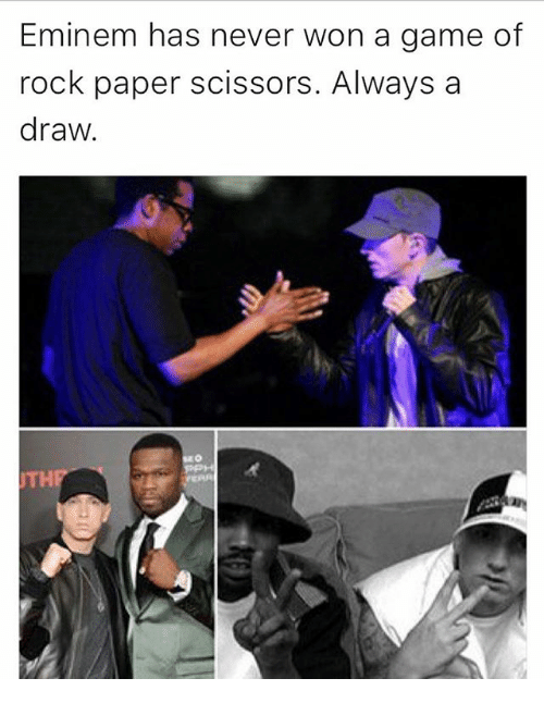 Eminem, Funny, and Memes: Eminem has never won a game of  rock paper scissors. Always a  draw.