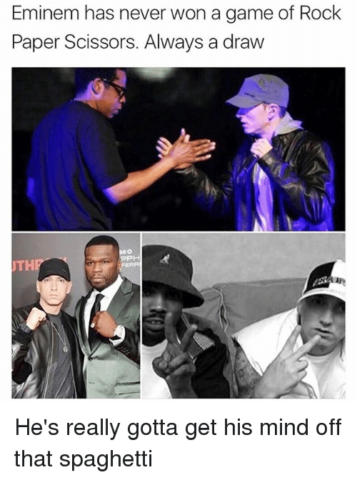 Eminem, Game, and Spaghetti: Eminem has never won a game of Rock  Paper Scissors. Always a draw  UTH  FERR He's really gotta get his mind off that spaghetti