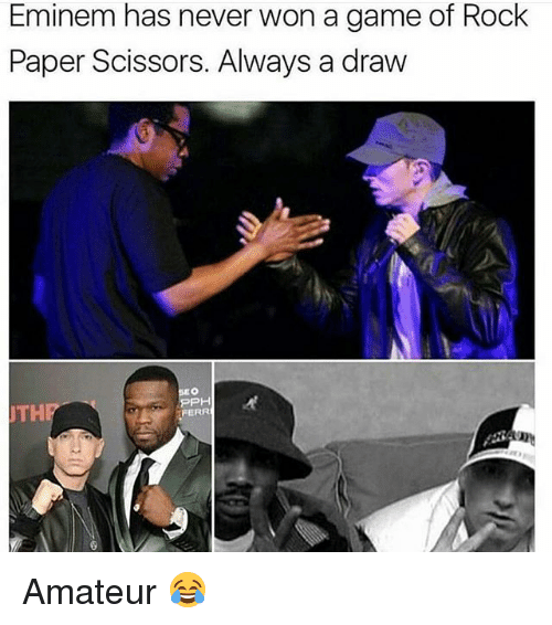 Eminem, Memes, and Game: Eminem has never won a game of Rock  Paper Scissors. Always a draw  PH  UTH  FERR Amateur 😂