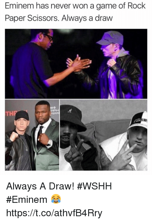 Eminem, Wshh, and Game: Eminem has never won a game of Rock  Paper Scissors. Always a draw  FERR Always A Draw! #WSHH #Eminem 😂 https://t.co/athvfB4Rry