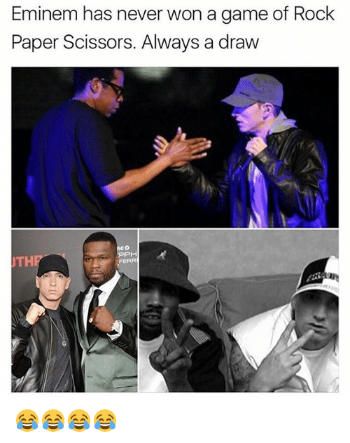 Eminem, Game, and Girl Memes: Eminem has never won a game of Rock  Paper Scissors. Always a draw  EO  TH  FERR  ar 😂😂😂😂