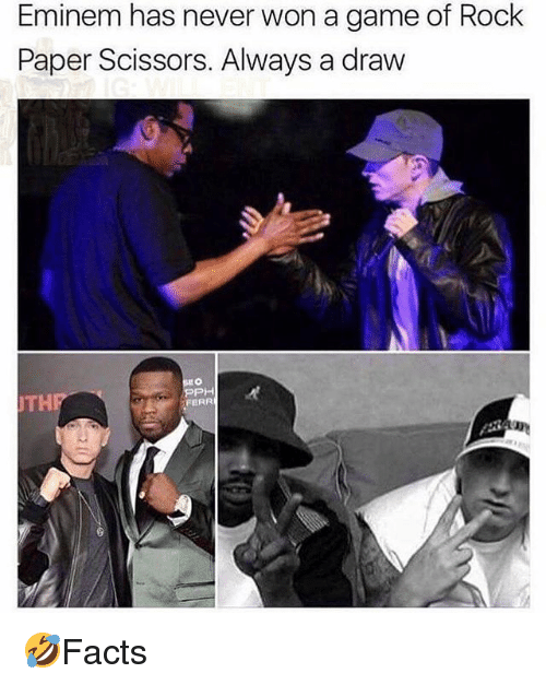Eminem, Memes, and Game: Eminem has never won a game of Rock  Paper Scissors. Always a draw  THP  FERR 🤣Facts