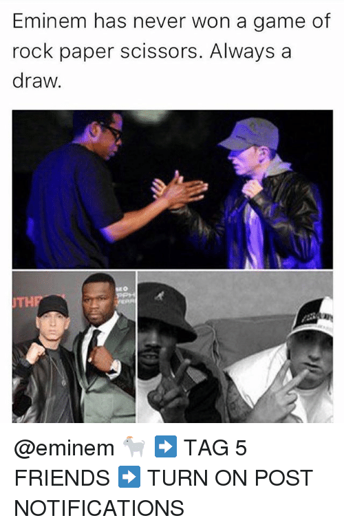 Eminem, Friends, and Memes: Eminem has never won a game of  rock paper scissors. Always a  draw.  THP @eminem 🐐 ➡️ TAG 5 FRIENDS ➡️ TURN ON POST NOTIFICATIONS