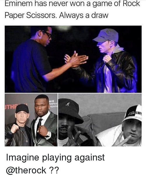 Eminem, Game, and Dank Memes: Eminem has never won a game of Rock  Paper Scissors. Always a draw  TH  PH  ERR Imagine playing against @therock ??