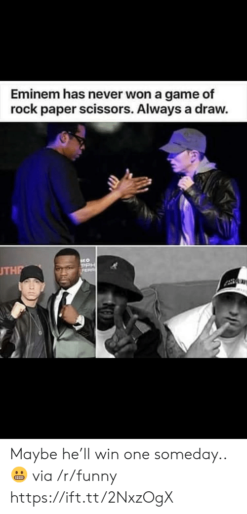 Eminem, Funny, and Game: Eminem has never won a game of  rock paper scissors. Always a draw.  THE Maybe he'll win one someday.. 😬 via /r/funny https://ift.tt/2NxzOgX