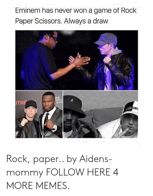 Dank, Eminem, and Memes: Eminem has never won a game of Rock  Paper Scissors. Always a draw  PPH  THP Rock, paper.. by Aidens-mommy FOLLOW HERE 4 MORE MEMES.
