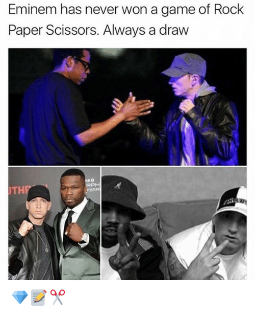 Eminem, Agame, and Never: Eminem has never won agame of Rock  Paper Scissors. Always a draw  UTH  FERR 💎📝✂️