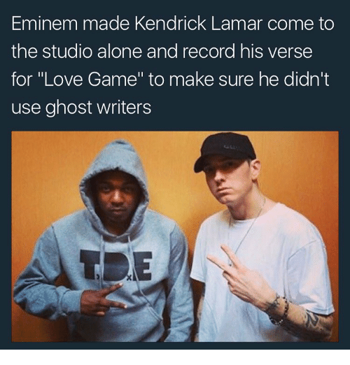 """love game: Eminem made Kendrick Lamar come to  the studio alone and record his verse  for """"Love Game"""" to make sure he didn't  use ghost writers"""