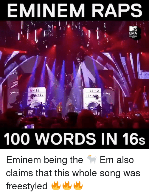 ema: EMINEM RAPS  EMA  LONDON  100 WORDS IN 16s Eminem being the 🐐 Em also claims that this whole song was freestyled 🔥🔥🔥