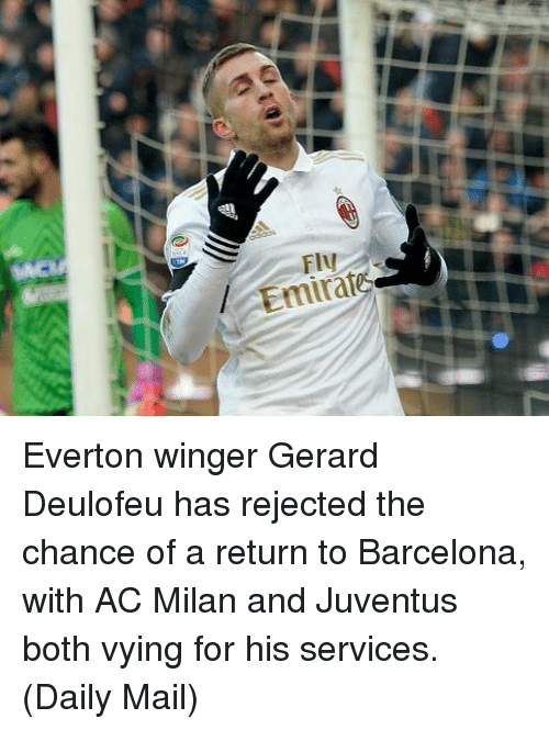 Barcelona, Everton, and Memes: Emirat Everton winger Gerard Deulofeu has rejected the chance of a return to Barcelona, with AC Milan and Juventus both vying for his services. (Daily Mail)