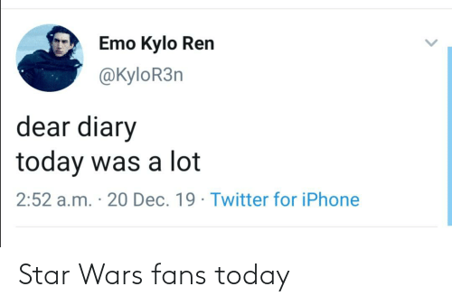 Kylor3N: Emo Kylo Ren  @KyloR3n  dear diary  today was a lot  2:52 a.m. · 20 Dec. 19 · Twitter for iPhone Star Wars fans today
