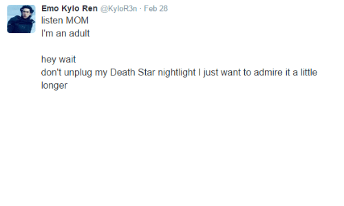 Kylor3N: Emo Kylo Ren @KyloR3n Feb 28  listen MOM  I'm an adult  hey wait  don't unplug my Death Star nightlight I just want to admire it a little  longer