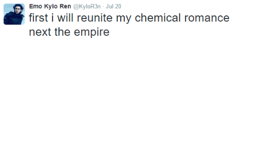 Kylor3N: Emo Kylo Ren @KyloR3n Jul 20  first i will reunite my chemical romance  next the empire