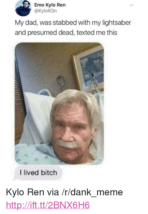 """I Lived Bitch: Emo Kylo Ren  @KyloR3rn  My dad, was stabbed with my lightsaber  and presumed dead, texted me this  I lived bitch <p>Kylo Ren via /r/dank_meme <a href=""""http://ift.tt/2BNX6H6"""">http://ift.tt/2BNX6H6</a></p>"""