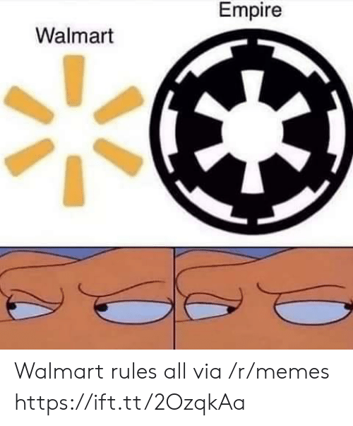 Walmart: Empire  Walmart Walmart rules all via /r/memes https://ift.tt/2OzqkAa