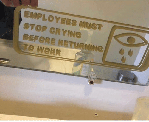 Crying, Work, and Stop: EMPLOYEES MUST  STOP CRYING  BEFORE RETURNING  TO WORK
