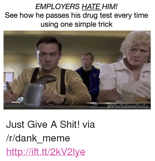 """Dank, Meme, and Shit: EMPLOYERS HATE HIM!  See how he passes his drug test every time  using one simple trick  @whatis Sensitivity <p>Just Give A Shit! via /r/dank_meme <a href=""""http://ift.tt/2kV2lye"""">http://ift.tt/2kV2lye</a></p>"""