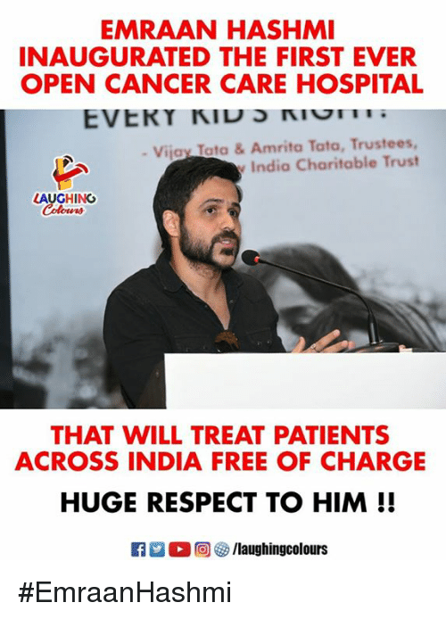 Respect, Cancer, and Free: EMRAAN HASHMI  INAUGURATED THE FIRST EVER  OPEN CANCER CARE HOSPITAL  Vijay Tato & Amrita Tata, Trustees  India Charitable Trust  AUGHING  THAT WILL TREAT PATIENTS  ACROSS INDIA FREE OF CHARGE  HUGE RESPECT TO HIM!!  M。回參/laughingcolours #EmraanHashmi