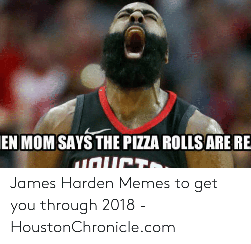 James Harden, Memes, and Pizza: EN MOM SAYS THE PIZZA ROLLS ARE RE  UCTO James Harden Memes to get you through 2018 - HoustonChronicle.com