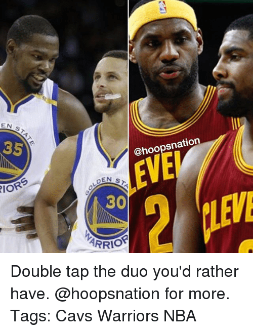 Cavs, Memes, and Nba: EN  RIOR  @hoopsnation  EVE  DEN s  30  ARRIO Double tap the duo you'd rather have. @hoopsnation for more. Tags: Cavs Warriors NBA