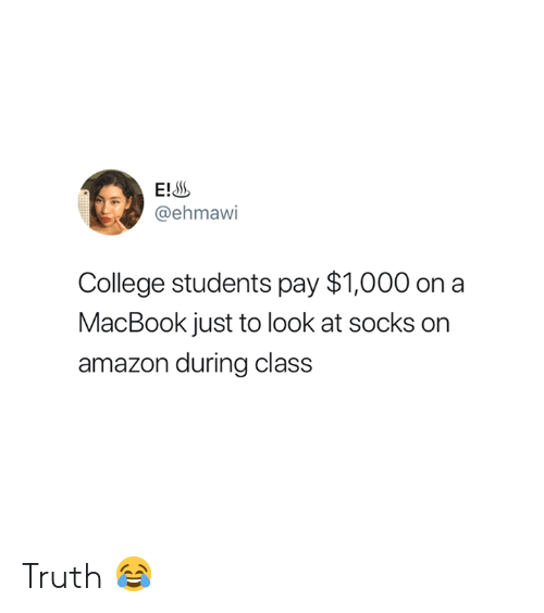 Macbook: END  @ehmawi  College students pay $1,000 on a  MacBook just to look at socks on  amazon during class Truth 😂