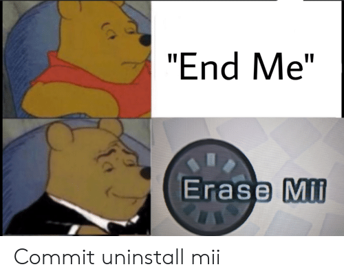 "Mil, End, and Mii: ""End Me""  Erase Mil Commit uninstall mii"