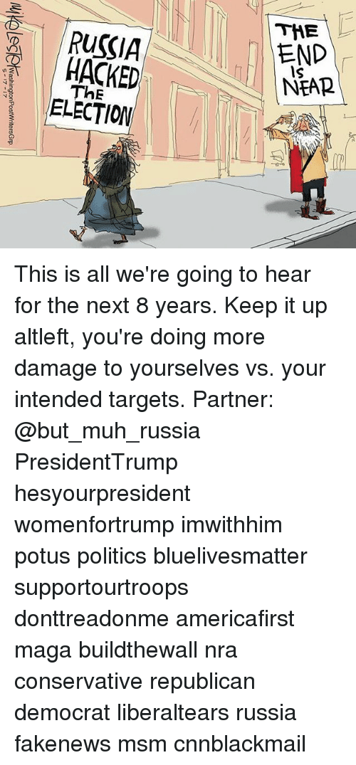 Cnnblackmail: END  NEAR  RUSSIA  HACKED  ThE  ELECTION  Is This is all we're going to hear for the next 8 years. Keep it up altleft, you're doing more damage to yourselves vs. your intended targets. Partner: @but_muh_russia PresidentTrump hesyourpresident womenfortrump imwithhim potus politics bluelivesmatter supportourtroops donttreadonme americafirst maga buildthewall nra conservative republican democrat liberaltears russia fakenews msm cnnblackmail