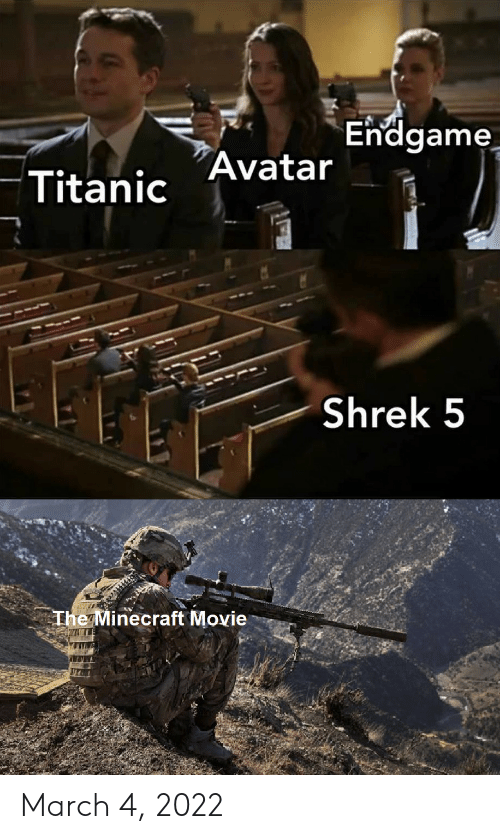 the minecraft: Endgame  Avatar  Titanic  Shrek 5  The Minecraft Movie March 4, 2022
